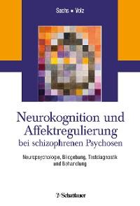 Cover Neurokognition und Affektregulierung bei schizophrenen Psychosen