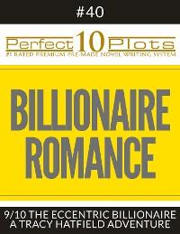 """Cover Perfect 10 Billionaire Romance Plots #40-9 """"THE ECCENTRIC BILLIONAIRE – A TRACY HATFIELD ADVENTURE"""""""