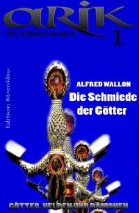 Cover Arik der Schwertkämpfer 1: Die Schmiede der Götter