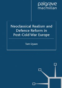 Cover Neoclassical Realism and Defence Reform in Post-Cold War Europe