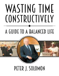 Cover Wasting Time Constructively: A Guide to a Balanced Life