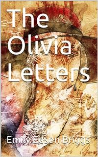 Cover The Olivia Letters / Being Some History of Washington City for Forty Years as / Told by the Letters of a Newspaper Correspondent