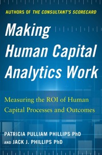 Cover Making Human Capital Analytics Work: Measuring the ROI of Human Capital Processes and Outcomes