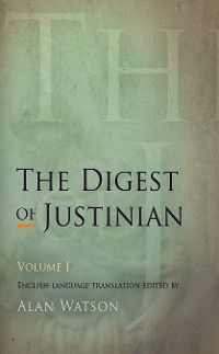 Cover The Digest of Justinian, Volume 1