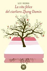 Cover La vita felice del ciarliero Zhang Damin