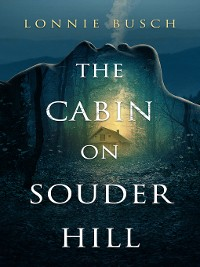 Cover The Cabin on Souder Hill