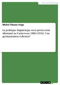 Cover La politique linguistique sous protectorat allemand au Cameroun (1884-1916). Une germanisation échouée?