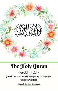 Cover The Holy Quran (القران الكريم) Surah 001 Al-Fatihah and Surah 114 An-Nas English Edition