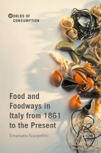 Cover Food and Foodways in Italy from 1861 to the Present