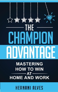 Cover The Champion Advantage - Mastering How To WIN at Home and Work