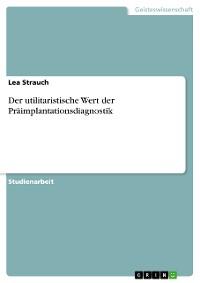Cover Der utilitaristische Wert der Präimplantationsdiagnostik