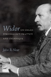 Cover Widor on Organ Performance Practice and Technique