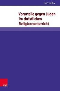 Cover Vorurteile gegen Juden im christlichen Religionsunterricht