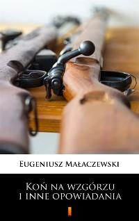 Cover Koń na wzgórzu i inne opowiadania