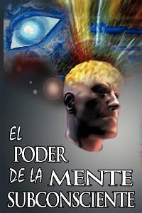 Cover El Poder De La Mente Subconsciente (The Power of the Subconscious Mind) (Spanish Edition)