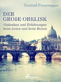 Cover Der große Obelisk - Gedanken und Erfahrungen beim Lesen und beim Reisen
