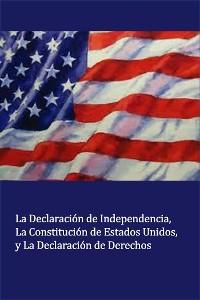Cover La Declaración de Independencia La Constitución de Estados Unidos, y La Declaración de Derechos (Translated)