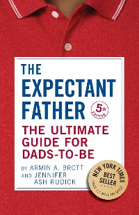 Cover The Expectant Father: The Ultimate Guide for Dads-to-Be (Fifth Edition)