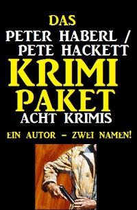 Cover Das Peter Haberl / Pete Hackett Krimi Paket: Acht Krimis