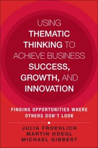 Cover Using Thematic Thinking to Achieve Business Success, Growth, and Innovation