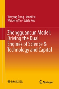 Cover Zhongguancun Model: Driving the Dual Engines of Science & Technology and Capital
