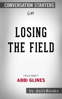 Cover Losing the Field (Field Party): by Abbi Glines | Conversation Starters
