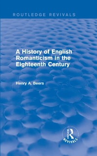 Cover History of English Romanticism in the Eighteenth Century (Routledge Revivals)