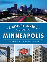 Cover A History Lover's Guide to Minneapolis