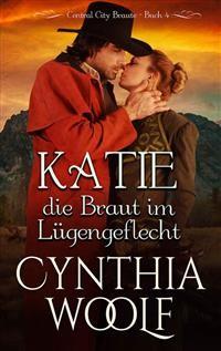 Cover Katie, die Braut em Lugengeflecht, Central City Braute, Buch 4