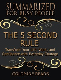 Cover The 5 Second Rule - Summarized for Busy People: Transform Your Life, Work, and Confidence With Everyday Courage