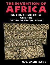 Cover The Invention of Africa: Gnosis, Philosophy, and the Order of Knowledge