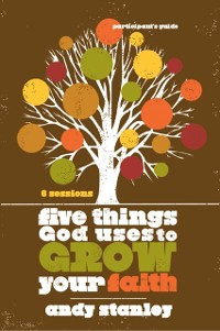 Cover Five Things God Uses to Grow Your Faith Participant's Guide