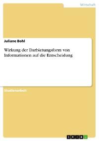 Cover Wirkung der Darbietungsform von Informationen auf die Entscheidung