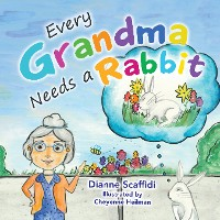 Cover Every Grandma Needs a Rabbit