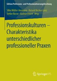Cover Professionskulturen – Charakteristika unterschiedlicher professioneller Praxen