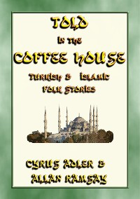 Cover TOLD IN THE COFFEE HOUSE - 29 Turkish and Islamic Folk Tales