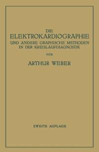 Cover Die Elektrokardiographie und Andere Graphische Methoden in der Kreislaufdiagnostik
