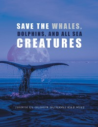 Cover Save the Whales, Dolphins, and All Sea Creatures