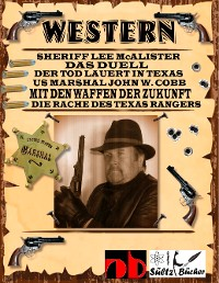 Cover WESTERN - Sheriff Lee McAlister in DAS DUELL - US Marshal John W. Cobb in MIT DEN WAFFEN DER ZUKUNFT - Die Rache des Texas Rangers, sowie Der Tod lauert in Texas