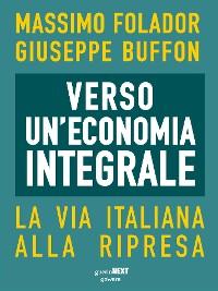 Cover Verso un'economia integrale. La via italiana alla ripresa