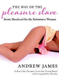 Cover The Way of the Pleasure Slave: Erotic Slavehood for the Submissive Woman