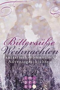 Cover Bittersüße Weihnachten. Fantastisch-romantische Adventsgeschichten