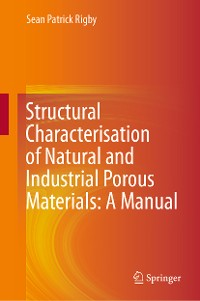 Cover Structural Characterisation of Natural and Industrial Porous Materials: A Manual