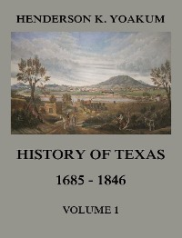 Cover History of Texas 1685 - 1846, Volume 1