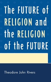 Cover The Future of Religion and the Religion of the Future