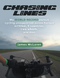 Cover Chasing Lines: My World Record Pursuit Cycling Unsupported Across Europe 6292km, 9 Countries, Two Wheels, One Man