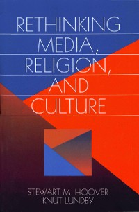 Cover Rethinking Media, Religion, and Culture