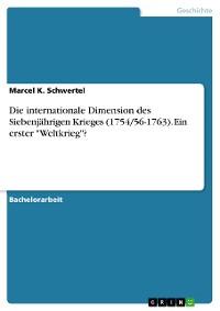 """Cover Die internationale Dimension des Siebenjährigen Krieges (1754/56-1763). Ein erster """"Weltkrieg""""?"""