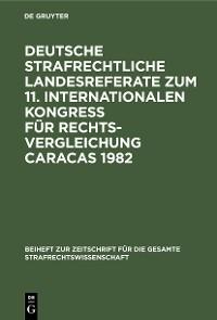 Cover Deutsche strafrechtliche Landesreferate zum 11. Internationalen Kongreß für Rechtsvergleichung Caracas 1982
