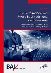 Cover Die Performance von Private Equity während der Finanzkrise. Ein Vergleich zwischen alternativen und traditionellen Anlageklassen